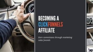 Becoming A ClickFunnels Affiliate And Earn Commissions With Marketing Sales Funnels