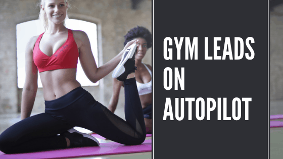 How To Get Gym Leads On Autopilot