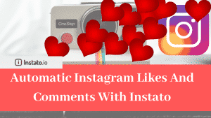 How To Use Instato To Get Automatic Instagram Likes And Comments