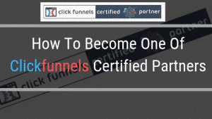 How To Become One Of Clickfunnels Certified Partners
