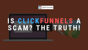 Is ClickFunnels a Scam? The quick truth
