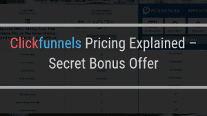 Clickfunnels Pricing Explained – Secret Bonus Offer