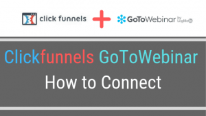 Clickfunnels Gotowebinar Integration – How to Connect