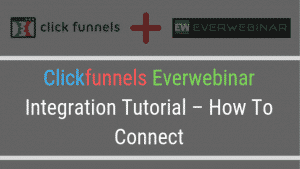 Clickfunnels Everwebinar Integration Tutorial – How To Connect