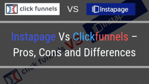 Instapage Vs Clickfunnels – Pros, Cons and Differences