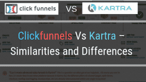 Clickfunnels Vs Kartra – Similarities and Differences