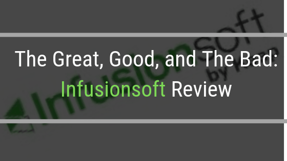 Infusionsoft Review – The Great, Good, and The Bad: