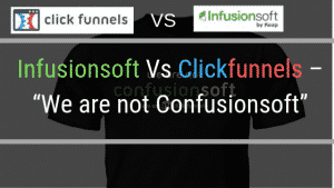 "Infusionsoft Vs Clickfunnels – ""We are not Confusionsoft"""