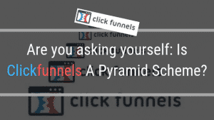 Are you asking yourself: Is Clickfunnels A Pyramid Scheme?
