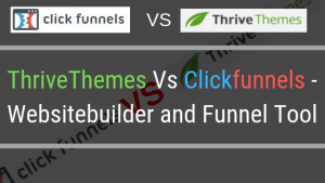 ThriveThemes Vs Clickfunnels – Websitebuilder and Funnel Tool