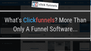 What's Clickfunnels? More Than Only A Funnel Software