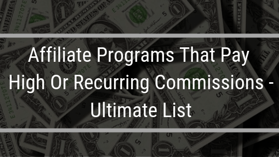 Affiliate Programs That Pay High Or Recurring Commissions – Helpful List