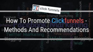 How To Promote Clickfunnels – Methods And Recommendations