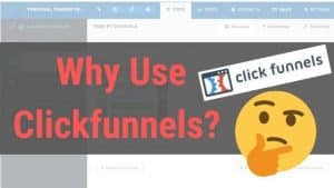 Why use Clickfunnels? Here's the answer!