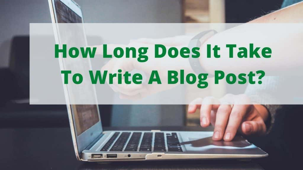How Long Does It Take To Write A Blog Post featured image