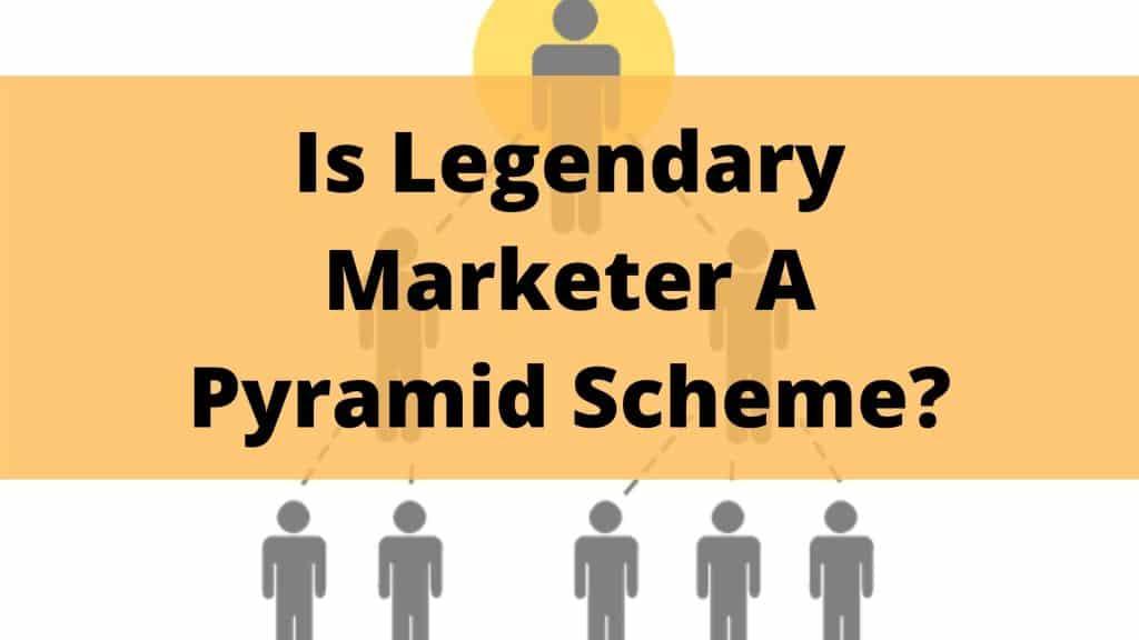Is legendary marketer a pyramid scheme