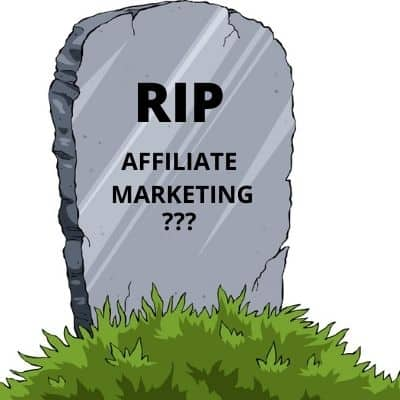 Is Affiliate Marketing Dead? What You Need To Know! 1